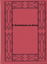 A Gentleman-at-Arms - Being Passages in the Life of Sir Christopher Rudd, Knight ebook by Herbert Strang