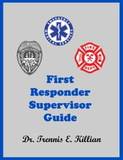 First Responder Supervisor Guide ebook by Trennis Killian