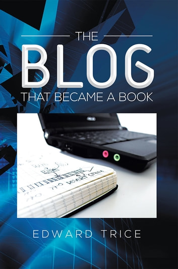 The Blog That Became a Book ebook by Edward Trice