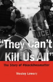 They Can't Kill Us All - The Story of #blacklivesmatter ebook by Wesley Lowery