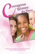 Courageous Women for Teens: A Study on the Heroines of Biblical History ebook by Stacy Mitch, Emily Stimpson