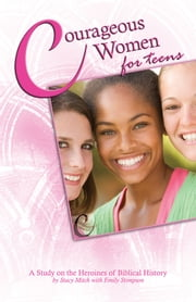Courageous Women for Teens: A Study on the Heroines of Biblical History ebook by Stacy Mitch,Emily Stimpson
