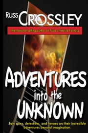 Adventures into the Unknown ebook by Russ Crossley,R.G. Hart