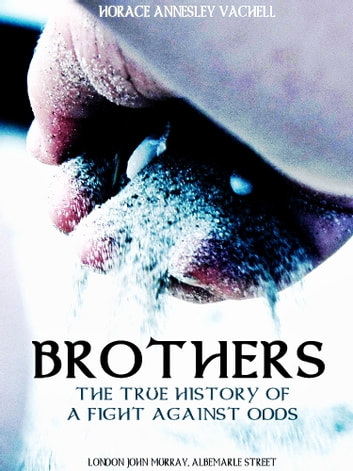 Brothers - The True History of a Fight Against Odds ebook by Horace Annesley Vachell