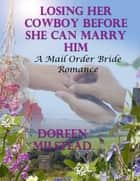 Losing Her Cowboy Before She Can Marry Him: A Mail Order Bride Romance ebook by Doreen Milstead