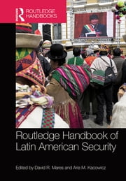 Routledge Handbook of Latin American Security ebook by David R. Mares,Arie M. Kacowicz