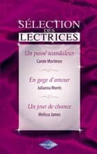 Un passé scandaleux - En gage d'amour - Un jour de chance (Harlequin) ebook by Carole Mortimer, Julianna Morris, Melissa James
