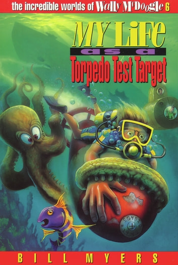 My Life as a Torpedo Test Target ebook by Bill Myers