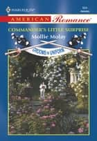 Commander's Little Surprise (Mills & Boon American Romance) ebook by Mollie Molay