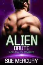 Alien Brute ebook by Sue Mercury, Sue Lyndon
