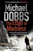 The Edge of Madness ebook by Michael Dobbs