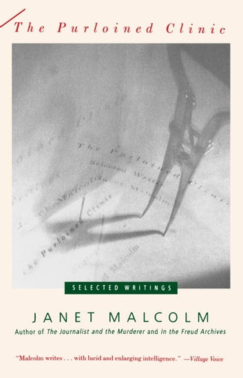The Purloined Clinic - Selected Writings eBook by Janet Malcolm