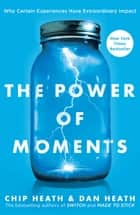 The Power of Moments - Why Certain Experiences Have Extraordinary Impact ebook by Chip Heath, Dan Heath