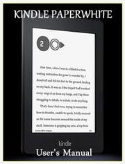 Kindle Paperwhite - User's Manual ebook by Linda F. Thompson