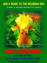 Abe's Guide To The Bearded Iris ebook by Abe Edwards