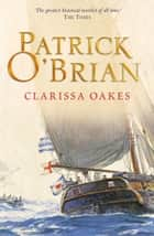 Clarissa Oakes (Aubrey/Maturin Series, Book 15) ebook by Patrick O'Brian
