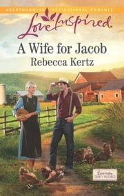 A Wife for Jacob (Mills & Boon Love Inspired) (Lancaster County Weddings, Book 3) ebook by Rebecca Kertz