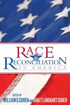 Race and Reconciliation in America ebook by William S. Cohen, Janet Langhart Cohen, Enola Gay Aird,...