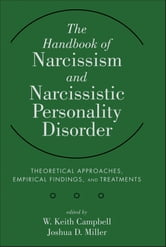 The Handbook of Narcissism and Narcissistic Personality Disorder - Theoretical Approaches, Empirical Findings, and Treatments ebook by W. Keith Campbell,Joshua D. Miller