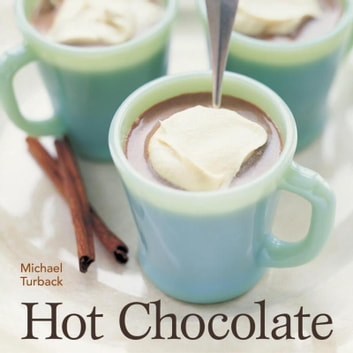 Hot Chocolate - [A Recipe Book] ebook by Michael Turback