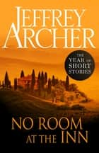 No Room at the Inn - The Year of Short Stories eBook by Jeffrey Archer