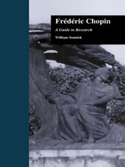 Fredric Chopin - A Research and Information Guide ebook by William Smialek,Maja Trochimczyk