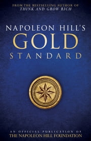 Napoleon Hill's Gold Standard - An Official Publication of The Napoleon Hill Foundation ebook by Napoleon Hill,Judith Williamson