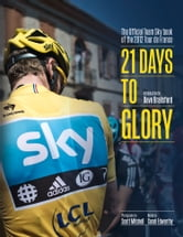 21 Days to Glory: The Official Team Sky Book of the 2012 Tour de France ebook by Team Sky,Sir Dave Brailsford