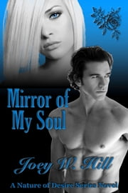 Mirror of My Soul - A Nature of Desire Series Novel ebook by Joey W. Hill