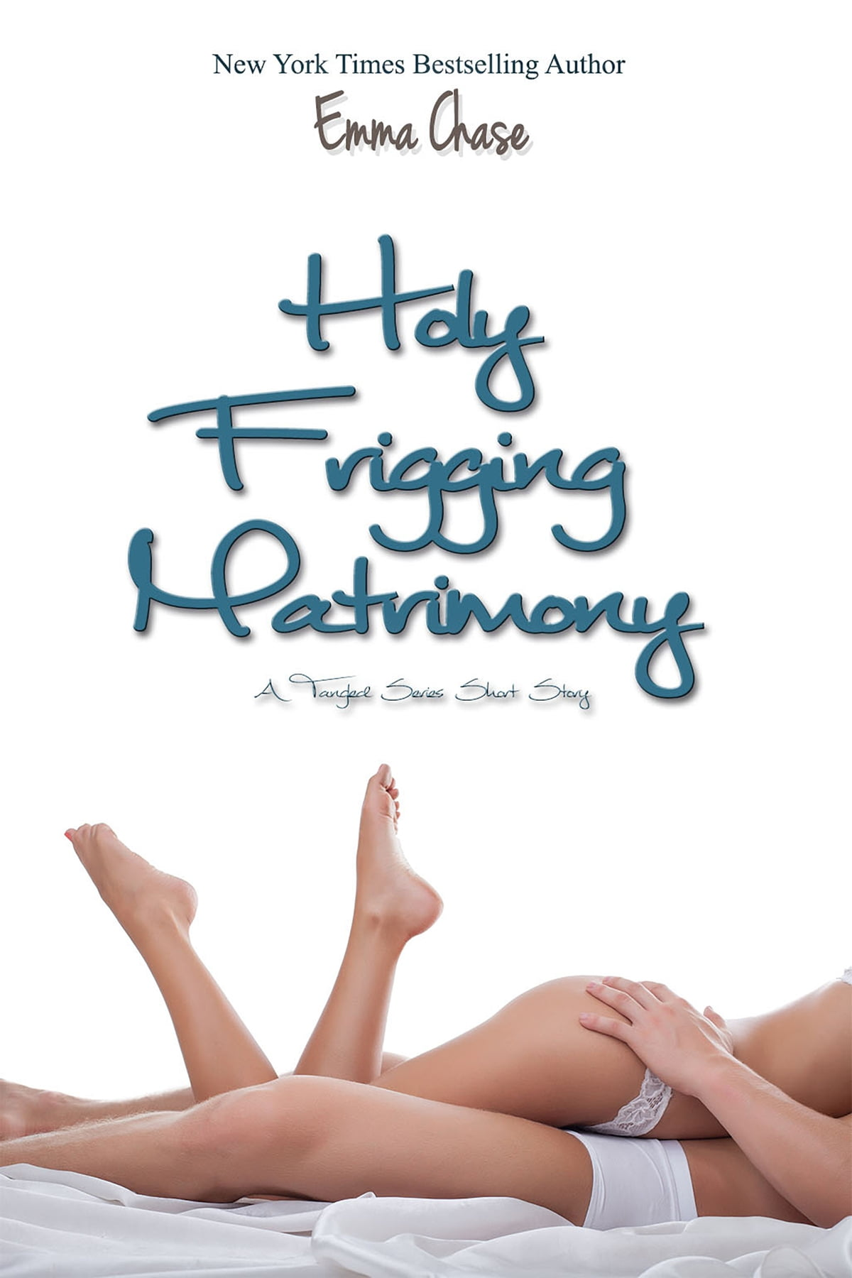 Holy Frigging Matrimony: A Tangled Series Short Story Ebook By Emma Chase