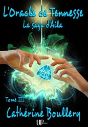 L'Oracle de Tennesse - La saga d'Aila - Tome III ebook by Catherine Boullery