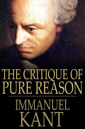 The Critique Of Pure Reason ebook by Immanuel Kant,J. M. D. Meiklejohn