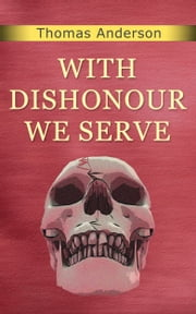 With Dishonour We Serve ebook by Thomas Anderson