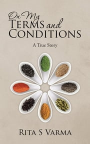 On My Terms and Conditions - A True Story ebook by Rita S Varma