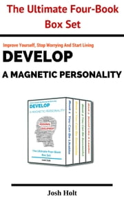 Develop a good personality - Develop A Magnetic Personality ebook by Josh Holt