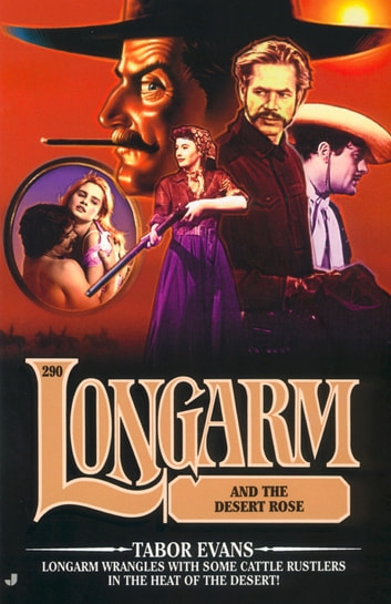 Longarm #290: Longarm and the Desert Rose eBook by Tabor Evans