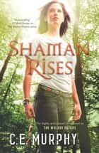 Shaman Rises ebook by C.E. Murphy