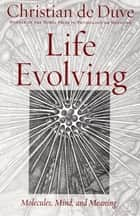 Life Evolving - Molecules, Mind, and Meaning ebook by Christian de Duve