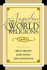 Augustine and World Religions ebook by Brian Brown,John A. Doody,Kim Paffenroth,Michael Barnes,Olivier Dufault,Paula Fredriksen,Franklin T. Harkins,Paul J. Lachance,Leo Lefebure,Reid Locklin,C C. Pecknold,Aaron Stalnaker,Francis X. Clooney, SJ, director of the Center for the Study of World Religions, Harvard University