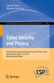 Cyber Security and Privacy - Third Cyber Security and Privacy EU Forum, CSP Forum 2014, Athens, Greece, May 21-22, 2014, Revised Selected Papers ebook by Frances Cleary,Massimo Felici