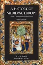 A History of Medieval Europe - From Constantine to Saint Louis ebook by R.H.C. Davis