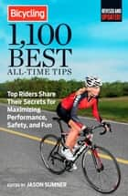 Bicycling 1,100 Best All-Time Tips - Top Riders Share Their Secrets for Maximizing Performance, Safety, and Fun ebook by Jason Sumner