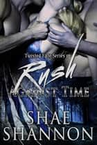Rush Against Time - Twisted Fate, #1 ebook by Shae Shannon
