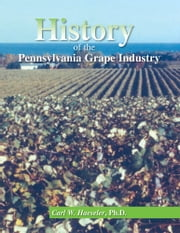 History of the Pennsylvania Grape Industry ebook by Carl William Haeseler, Ph. D.