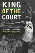 King of the Court - Bill Russell and the Basketball Revolution ebook by Aram Goudsouzian