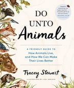 Do Unto Animals, A Friendly Guide to How Animals Live, and How We Can Make Their Lives Better