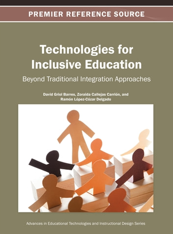 Technologies for Inclusive Education - Beyond Traditional Integration Approaches ebook by