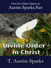 Divine Order - in Christ ebook by T. Austin-Sparks