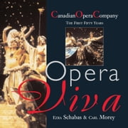 Opera Viva - The Canadian Opera Company The First Fifty Years ebook by Ezra Schabas,Carl Morey