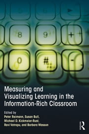 Measuring and Visualizing Learning in the Information-Rich Classroom ebook by Peter Reimann,Susan Bull,Michael Kickmeier-Rust,Ravi Vatrapu,Barbara Wasson